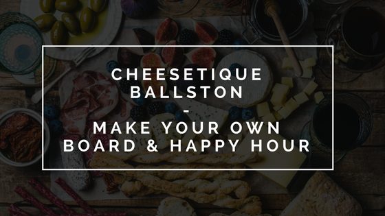 Cheesetique Ballston – Make Your Own Board & Happy Hour